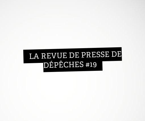 Revue De Presse De Depeches 19